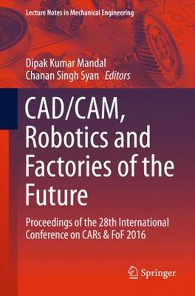 CAD/CAM, Robotics and Factories of the Future - Dipak Kumar Mandal