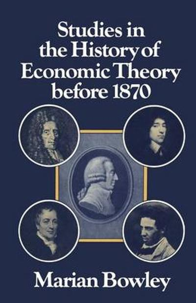 Studies in the History of Economic Theory before 1870 - Marian Bowley