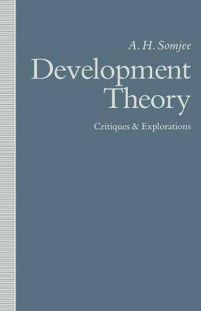 Development Theory: Critiques and Explorations - A. H. Somjee