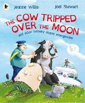 The Cow Tripped Over the Moon and Other Nursery Rhyme Emergencies - Jeanne Willis