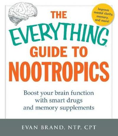 The Everything Guide To Nootropics - Evan Brand