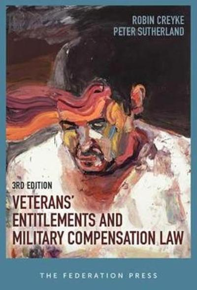 Veterans' Entitlements and Military Compensation Law - Robin Creyke
