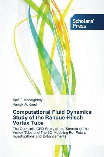 Computational Fluid Dynamics Study of the Ranque-Hilsch Vortex Tube - Abdelghany Seif T