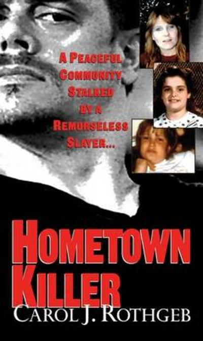 Hometown Killer - Carol J Rothgeb