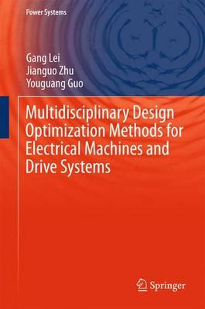 Multidisciplinary Design Optimization Methods for Electrical Machines and Drive Systems - Jianguo Zhu