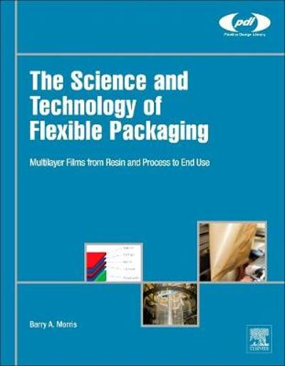The Science and Technology of Flexible Packaging - Barry A Morris
