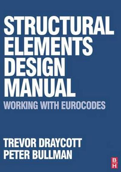 Structural Elements Design Manual: Working with Eurocodes - Trevor Draycott