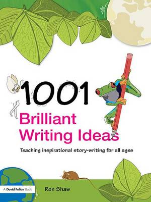 1001 Brilliant Writing Ideas - Ron Shaw