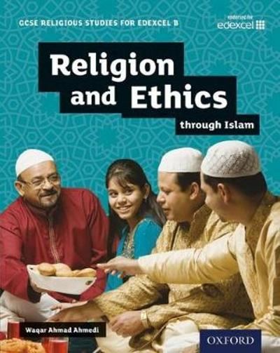 GCSE Religious Studies for Edexcel B: Religion and Ethics through Islam - Waqar Ahmad Ahmedi