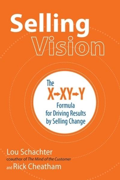 Selling Vision: The X-XY-Y Formula for Driving Results by Selling Change - Lou Schachter