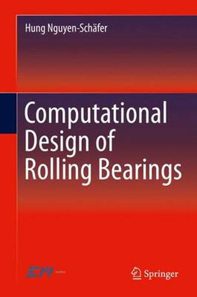 Computational Design of Rolling Bearings - Hung Nguyen-Schafer