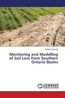 Monitoring and Modelling of Soil Loss from Southern Ontario Basins - Trenouth William