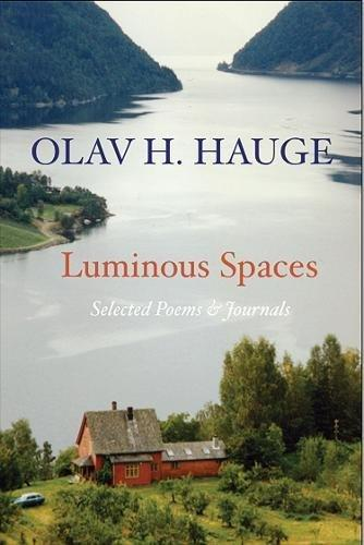 Luminous Spaces: Olav H. Hauge: Selected Poems & Journals - Olav Hauge