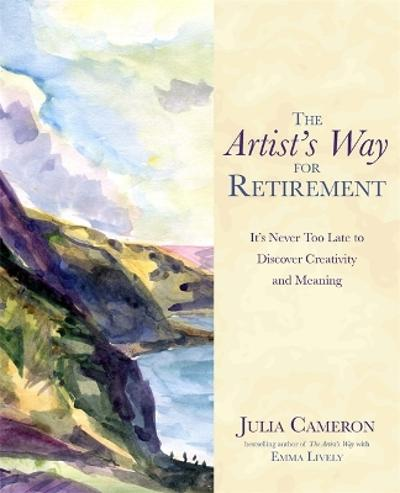 The Artist's Way for Retirement - Julia Cameron