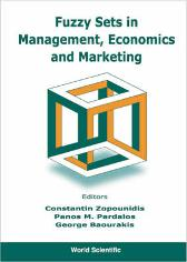Fuzzy Sets In Management, Economics And Marketing - George Baourakis Panos M Pardalos Constantin Zopounidis