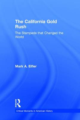 The California Gold Rush - Mark A. Eifler