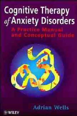 Cognitive Therapy of Anxiety - Adrian Wells