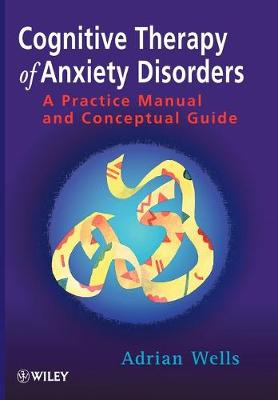 Cognitive Therapy of Anxiety Disorders - Adrian Wells