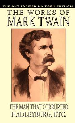 The Man That Corrupted Hadleyburg and Other Essays and Stories - Samuel Clemens