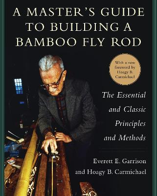 A Master's Guide to Building a Bamboo Fly Rod - Everett E. Garrison