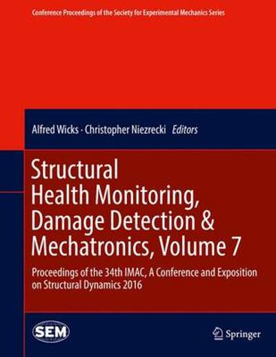 Structural Health Monitoring, Damage Detection & Mechatronics, Volume 7 - Alfred Wicks
