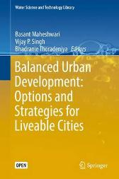 Balanced Urban Development: Options and Strategies for Liveable Cities - Basant Maheshwari Vijay P. Singh Bhadranie Thoradeniya