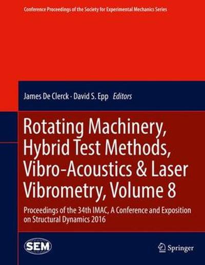 Rotating Machinery, Hybrid Test Methods, Vibro-Acoustics & Laser Vibrometry, Volume 8 - James de Clerck