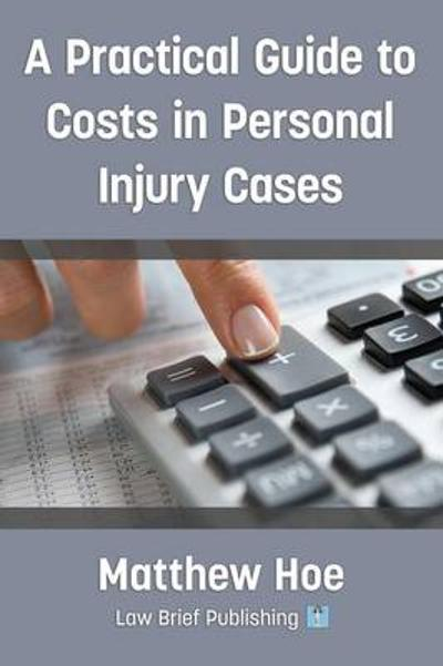 A Practical Guide to Costs in Personal Injury Cases - Matthew Hoe