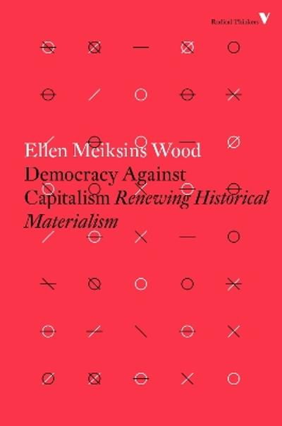 Democracy Against Capitalism - Ellen Meiksins Wood