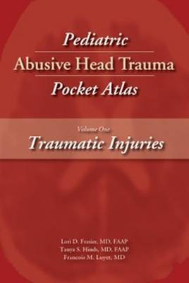 Pediatric Abusive Head Trauma Pocket Atlas - Lori D. Frasier