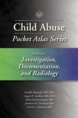 Child Abuse Pocket Atlas Series, Volume 4: Investigation, Documentation and Radiology - Randell Alexander