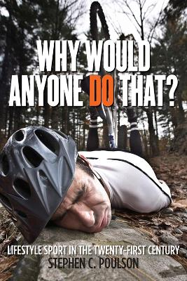 Why Would Anyone Do That? - Stephen C. Poulson