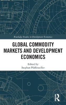 Global Commodity Markets and Development Economics - Stephan Pfaffenzeller