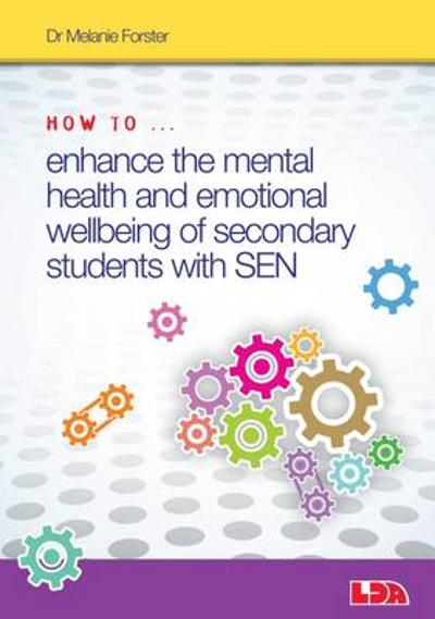 How to Enhance the Mental Health and Emotional Wellbeing of Secondary Students with Sen - Melanie Forster