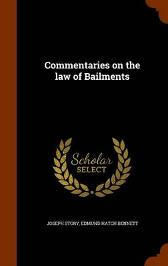 Commentaries on the Law of Bailments - Joseph Story Edmund Hatch Bennett