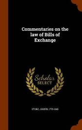 Commentaries on the Law of Bills of Exchange - Joseph Story