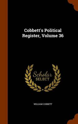 Cobbett's Political Register, Volume 36 - William Cobbett