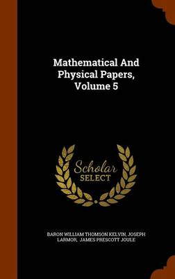 Mathematical and Physical Papers, Volume 5 - Joseph Larmor