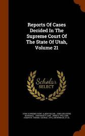 Reports of Cases Decided in the Supreme Court of the State of Utah, Volume 21 - Utah Supreme Court Albert Hagan John Augustine Marshall