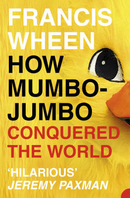 How Mumbo-Jumbo Conquered the World - Francis Wheen