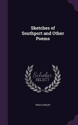 Sketches of Southport and Other Poems - Thos Costley