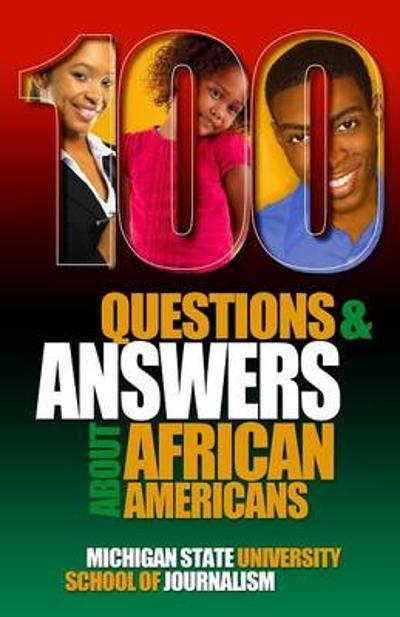 100 Questions and Answers About African Americans - Michigan State School of Journalism