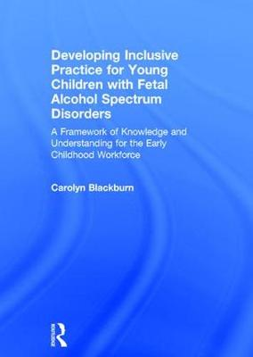 Developing Inclusive Practice for Young Children with Fetal Alcohol Spectrum Disorders - Carolyn Blackburn
