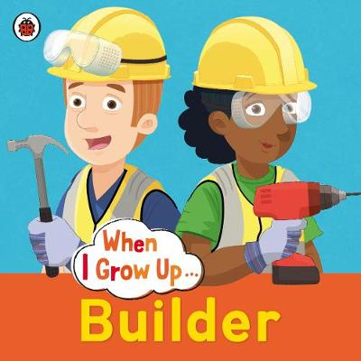 When I Grow Up: Builder -