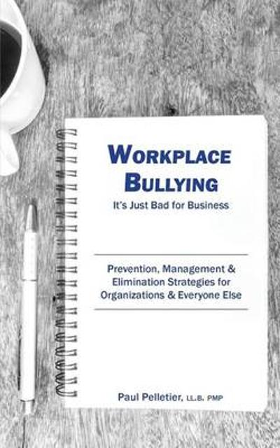 Workplace Bullying: It's Just Bad for Business - Paul Pelletier