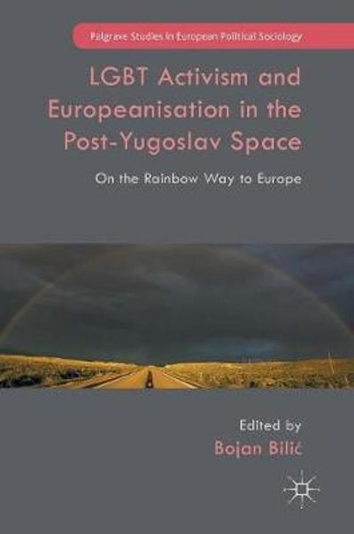 LGBT Activism and Europeanisation in the Post-Yugoslav Space - Bojan Bilic