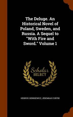The Deluge. an Historical Novel of Poland, Sweden, and Russia. a Sequel to with Fire and Sword. Volume 1 - Henryk Sienkiewicz