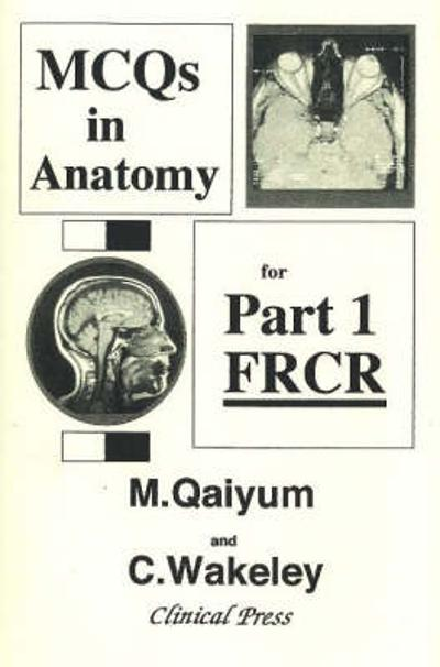 MCQs in Anatomy for Part 1 FRCR - M Qaiyum