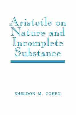 Aristotle on Nature and Incomplete Substance - Sheldon M. Cohen