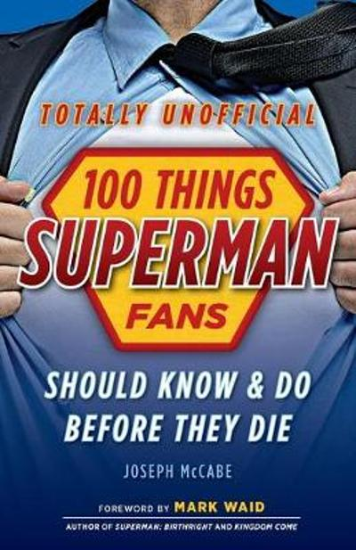 100 Things Superman Fans Should Know & do Before They Die - Waide Mark